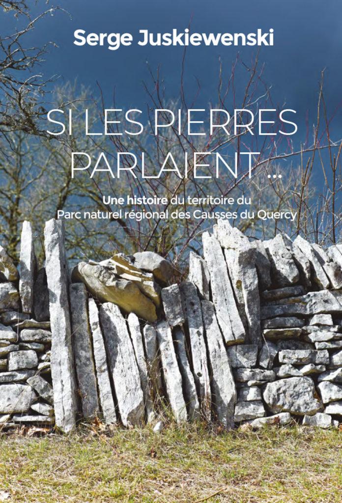 Serge Juskiewenski – Si les Pierres Parlaient… Une histoire du territoire du Parc naturel régional des Causses du Quercy